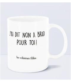 Mug J'Ai Dit Non A Brad Pour Toi
