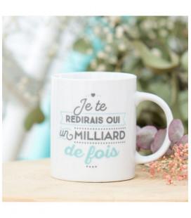 Mug - Je te redirais oui un milliard de fois